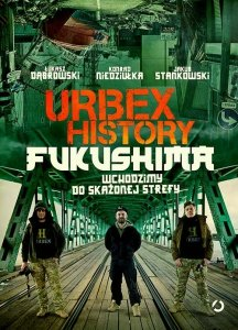 Urbex History. Fukushima. Wchodzimy do skażonej strefy