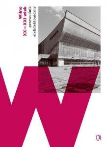 Wilno XX-XXI wiek. Przewodnik architektoniczny