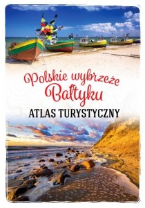 Polskie wybrzeże Bałtyku. Atlas turystyczny