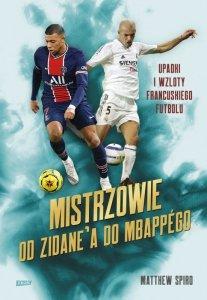 Mistrzowie. Od Zidane'a do Mbappégo. Upadki i wzloty francuskiego futbolu