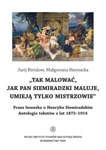 O Henryku Siemiradzkim. Antologia tekstów z lat 1872-1914