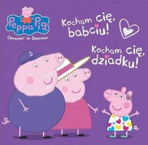 Kocham Cię Babciu i Dziadku!. Opowieści na dobranoc. Świnka Peppa