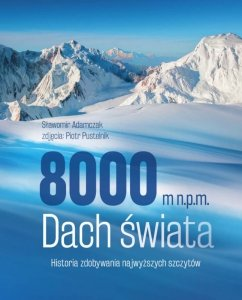 8000 m n.p.m. Dach świata. Historia zdobywania najwyższych szczytów