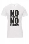 Koszulka biała - znakowanie - NO BOYFRIEND NO PROBLEM
