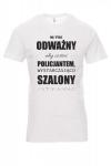 Koszulka biała - NA TYLE ODWAŻNY ABY ZOSTAĆ POLICJANTEM