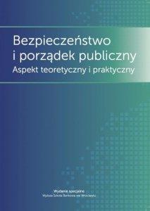 Bezpieczeństwo i porządek publiczny. Aspekt teoretyczny i praktyczny