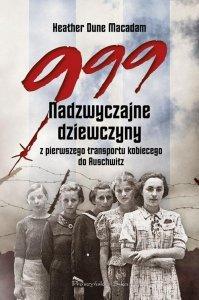 999 Nadzwyczajne dziewczyny z pierwszego transportu kobiecego do Auschwitz