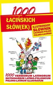 1000 łacińskich słów(ek) Ilustrowany słownik polsko-łaciński  łacińsko-polski