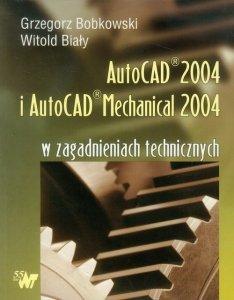 Autocad 2004 i AutoCAD Mechanical 2004 w zagadnieniach technicznych + CD