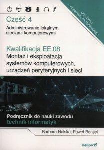 Kwalifikacja EE.08. Montaż i eksploatacja systemów komputerowych, urządzeń peryferyjnych i sieci. Część 4. Administrowanie lokal