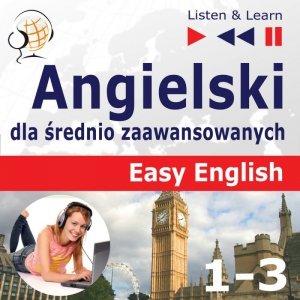 Angielski dla średnio zaawansowanych. Easy English: Części 1-3