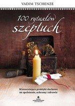 100 rytuałów szeptuch Wzmacniające praktyki duchowe na spełnienie ochronę i zdrowie