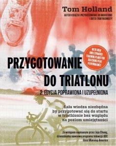 Przygotowanie do triatlonu. Cała wiedza niezbędna by przygotować się do startu w triathlonie bez względu na poziom umiejętności