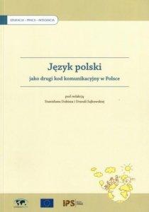 Język polski jako drugi kod komunikacyjny w Polsce. Tom pokonferencyjny