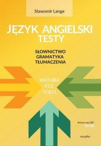 Język angielski - testy. Słownictwo - Gramatyka - Tłumaczenia. Matura/FCE/TOEFL