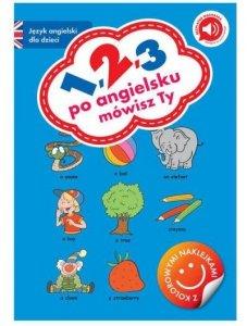 1, 2, 3 po angielsku mówisz Ty. Język angielski dla dzieci z naklejkami i nagraniami mp3