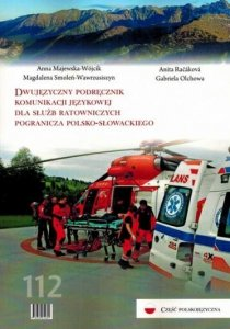 Dwujęzyczny podręcznik komunikacji językowej dla służb ratowniczych pogranicza polsko-słowackiego