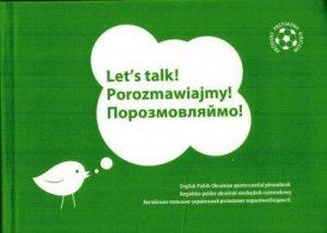Let's Talk! Porozmawiajmy! Angielsko-polsko-ukraiński niezbędnik rozmówkowy