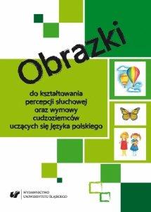 Obrazki do kształtowania percepcji słuchowej oraz wymowy cudzoziemców uczących się języka polskiego