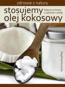 Stosujemy olej kokosowy. Natura w trosce o zdrowie i urodę