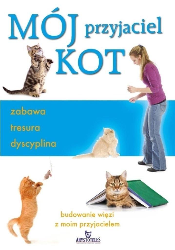 Mój przyjaciel kot. Zabawa, tresura, dyscyplina