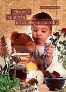 Ziołowa apteczka na dziecięce choroby T.1