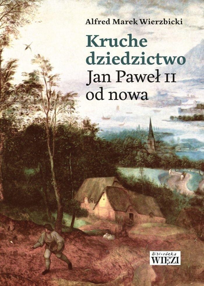 Kruche dziedzictwo. Jan Paweł II od nowa