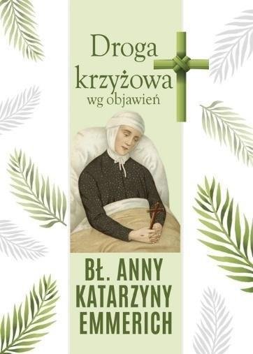 Droga krzyżowa wg objawień bł. Anny K. Emmerich