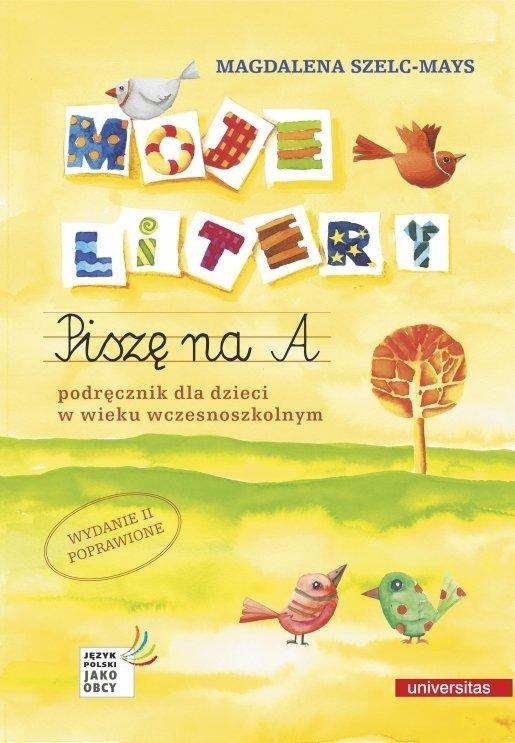 Moje litery. Piszę na A. Podręcznik dla dzieci w wieku wczesnoszkolnym. Wydanie 2