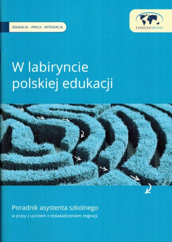 W labiryncie polskiej edukacji. Poradnik asystenta szkolnego w pracy z uczniem z doświadczeniem migracji