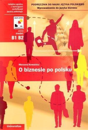 O biznesie po polsku. Podręcznik do nauki języka polskiego. Wprowadzenie do języka biznesu. (B1-B2)