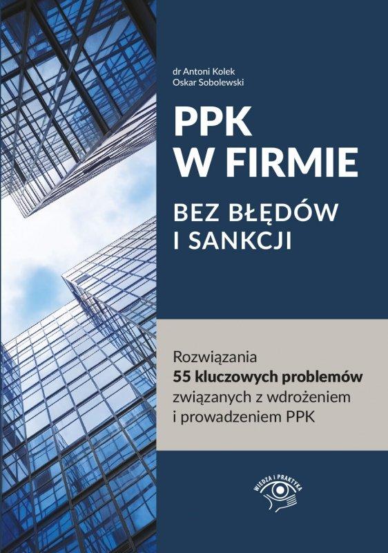 PPK W FIRMIE BEZ BŁĘDÓW I SANKCJI. Rozwiązania 55 kluczowych problemów związanych z wdrożeniem i prowadzeniem PPK