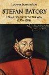 Stefan Batory i Plan ligi przeciw Turkom (1576-1584)