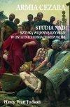Armia Cezara Studia nad sztuką wojenną Rzymian w ostatnich dniach Republiki