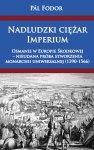 Nadludzki ciężar Imperium. Osmanie w Europie Środkowej