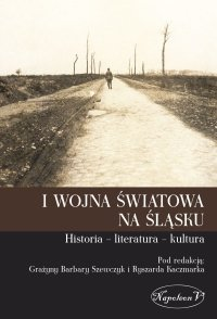 I wojna światowa na Śląsku. Historia – literatura – kultura