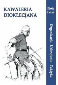 Kawaleria Dioklecjana Organizacja Uzbrojenie Taktyka