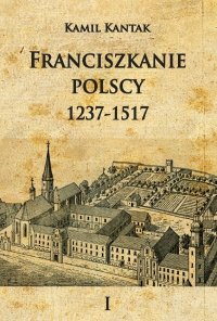 Franciszkanie polscy T.1 1237-1517