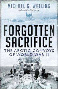 Forgotten Sacrifice THE ARCTIC CONVOYS OF WORLD WAR II (General Military) Hardcover