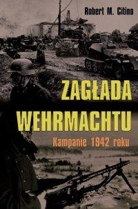 Zagłada Wehrmachtu. Kampanie 1942 roku (miękka oprawa)