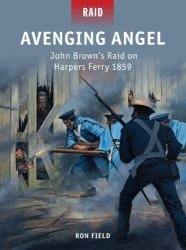 Avenging Angel John Brown's Raid on Harpers Ferry 1859