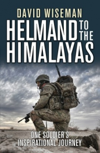 Helmand to the Himalayas ONE SOLDIER'S INSPIRATIONAL JOURNEY (General Military)