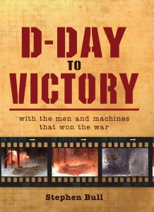 D-Day to Victory: With the men and machines that won the war (General Military) Hardcover