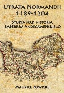Utrata Normandii 1189-1204. Studia nad historią Imperium Andegaweńskiego
