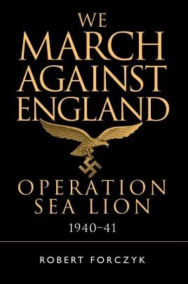 We March Against England: Operation Sea Lion, 1940–41 (General Military) Hardcover