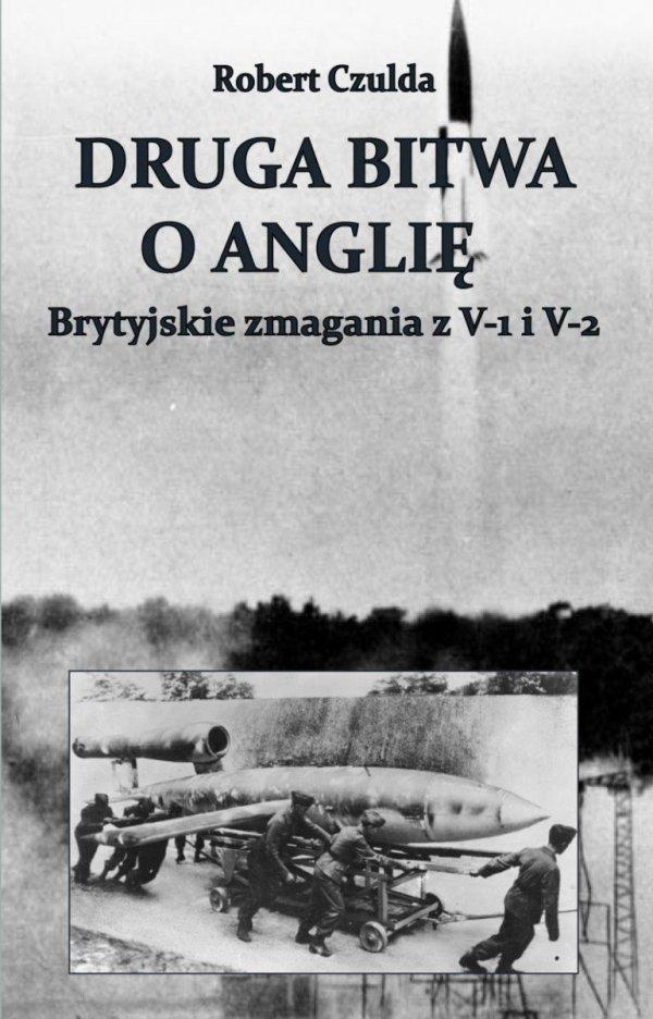 Druga bitwa o Anglię. Brytyjskie zmagania z V-1 i V-2