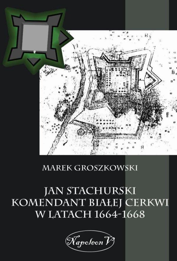 Jan Stachurski Komendant Białej Cerkwi w latach 1664-1668
