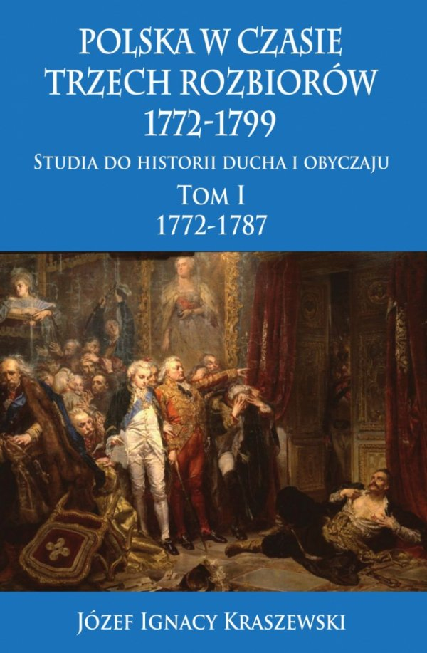 Polska w czasie trzech rozbiorów, 1772-1799. Tom I 1772-1787