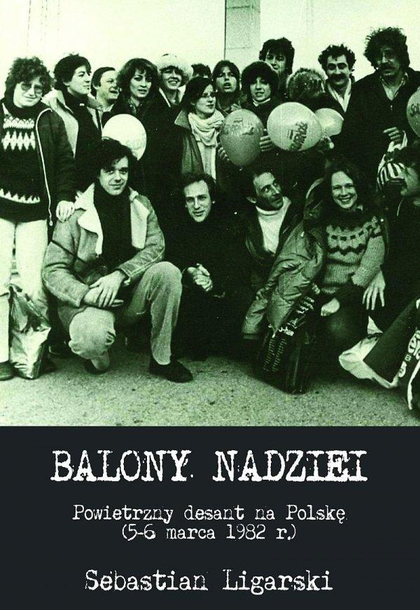 Balony nadziei. Powietrzny desant na Polskę (5-6 marca 1982 r.)
