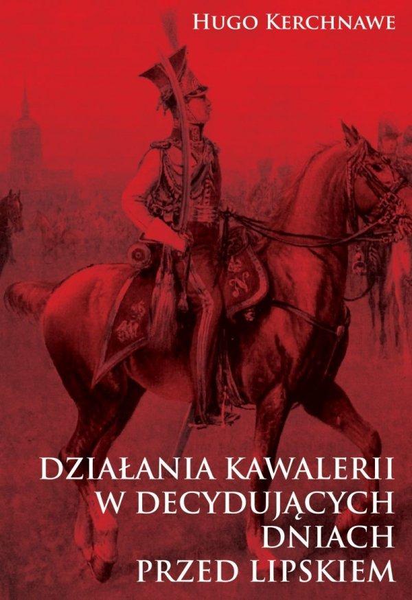 Działania kawalerii w decydujących dniach przed Lipskiem